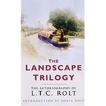 Landscape Trilogy: The Autobiography of L.T.C. Rolt