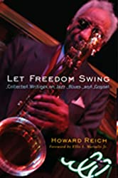 Let Freedom Swing: Collected Writings on Jazz, Blues and Gospel