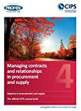 CIPS Profex Level 4 Diplom (D4) Managing Contracts and Relations in Procurement and Supply Course Book and Revision Notes (2013)