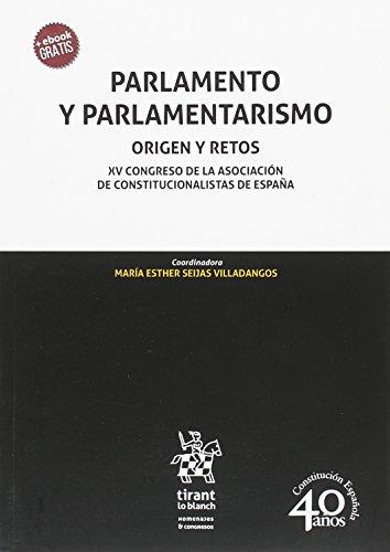 Parlamento y Parlamentarismo. Origen y Retos (Homenajes y Congresos) por María Esther Seijas Villadangos