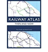 [ Railway Atlas Then & Now ] [ RAILWAY ATLAS THEN & NOW ] BY Turner, Keith ( AUTHOR ) Oct-01-2012 HardCover