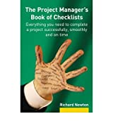 TheProject Manager's Book of Checklists How to Complete a Project Successfully, Smoothly and on Time by Newton, Richard ( Author ) ON Nov-20-2008, Paperback