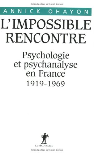 L'impossible rencontre. Psychologie et psychanalyse en France : 1919-1969