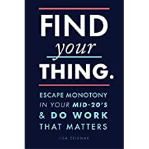 Find Your Thing: Escape Monotony in Your Mid-20's & Do Work That Matters (English Edition)