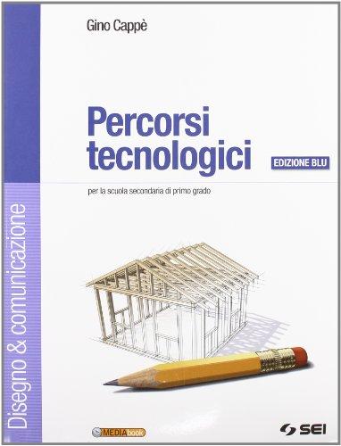 Percorsi tecnologici. Disegno & comunicazione-Schede di disegno-Tecnologia. Ediz. blu. Per la Scuola media. Con CD-ROM. Con espansione online
