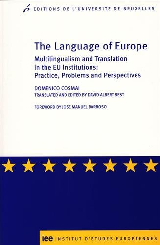 The Language of Europe : Multilingualism and Translation in the EU Institutions: Practice, Problems and Perspectives