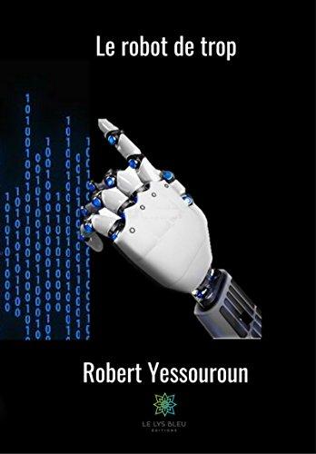 Le robot de trop: Roman par Robert Yessouroun