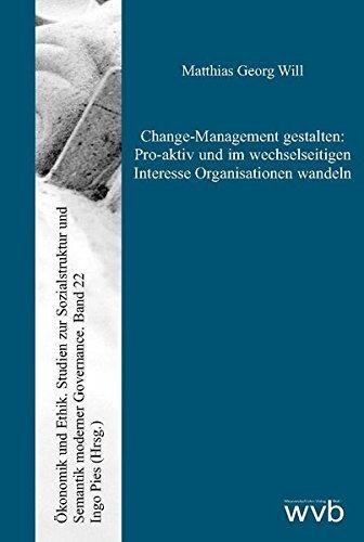 Change-Management gestalten: Pro-aktiv und im wechselseitigen Interesse Organisationen wandeln (Ökonomik und Ethik) by Matthias Georg Will (2015-06-01)