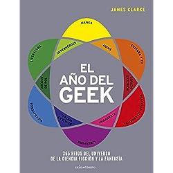 El año del Geek: 365 Hitos del universo de la ciencia ficción y la fantasía (Guías Ilustradas)