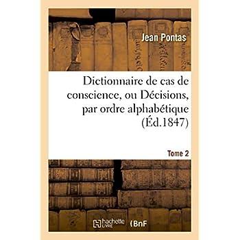Dictionnaire de cas de conscience, ou Décisions, par ordre alphabétique. T. 2: , des plus considérables difficultés touchant la morale et la discipline ecclésiastique...