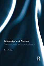 Knowledge and Knowers: Towards a realist sociology of education by Karl Maton (2015-03-01)