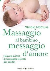 Idea Regalo - Massaggio al bambino, messaggio d'amore: Manuale pratico di massaggio infantile per genitori (Educazione pre e perinatale Vol. 9)