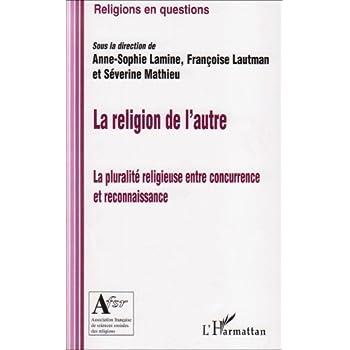 La religion de l'autre : La pluralité religieuse entre concurrence et reconnaissance