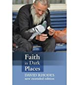[(Faith in Dark Places)] [ By (author) David Rhodes ] [October, 2013]