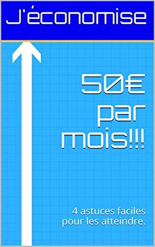 Couverture du livre 50€ par mois!!!: 4 astuces faciles pour les atteindre.