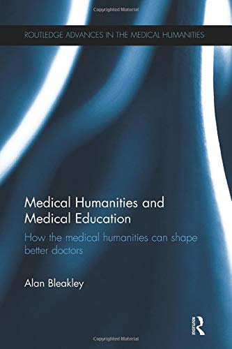 Medical Humanities and Medical Education (Routledge Advances in the Medical Humanities) (Humanities Medical)
