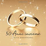 50 Anni Insieme: Libro degli ospiti per Aniiversario di Matrimonio - 150 Pagine - Copertina Anelli DŽoro