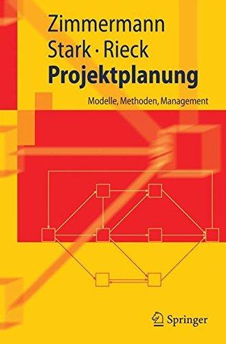 Projektplanung: Modelle, Methoden, Management (Springer-Lehrbuch)