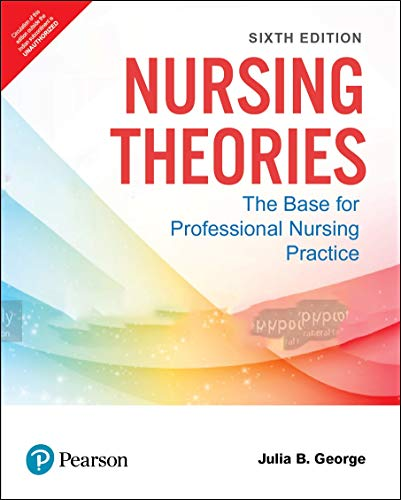Nursing Theories | The Base for Professional Nursing Practice | Sixth Edition | By Pearson