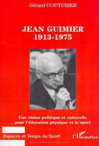 Jean guimier 1913-1975. une vivion politiuqe et culutrelle pour l'education physique et le sport par Gérard Couturier