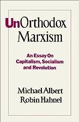 UnOrthodox Marxism: An Essay on Capitalism, Socialism and Revolution