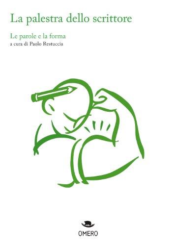 La palestra dello scrittore. Le parole e la forma (Scrittura creativa Vol. 3) di Paolo Restuccia