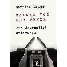 Reisen vor der Wende: Ein Journalist unterwegs