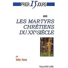 Prier 15 jours avec les martyrs du XXe siecle