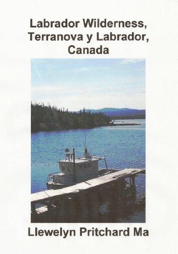 """Labrador Wilderness, Terranova y Labrador, Canada (Refresque su cuerpo, mente y alma. Una """"Civilización en Wilderness"""" Album de Fotos. nº 1) por Llewelyn Pritchard MA"""