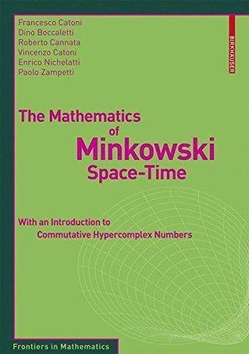The Mathematics of Minkowski Space-Time: With an Introduction to Commutative Hypercomplex Numbers (Frontiers in Mathematics) by Francesco Catoni (2008-05-23)