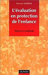 L'évaluation en protection de l'enfance : Théorie et méthode
