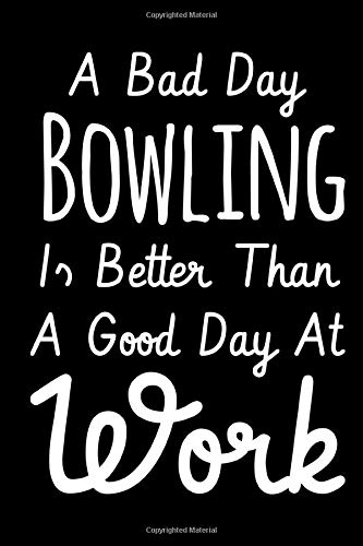 A Bad Day Bowling Is Better Than A Good Day At Work: Perfect Journal, Diary, Notebook Composition Notebook  high quality cover and paper Perfect size ... , bowler, father's day gift, valentine's day