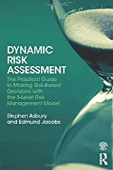 Dynamic Risk Assessment: The Practical Guide to Making Risk-Based Decisions with the 3-Level Risk Management Model Paperback