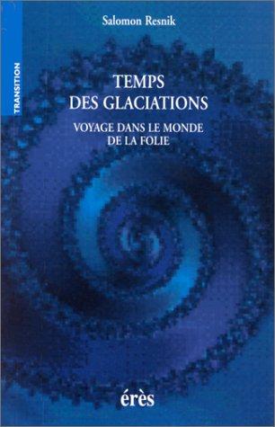 Temps des glaciations. Voyage dans le monde de la folie