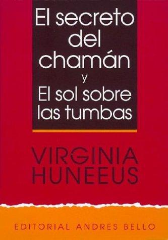 El Secreto del Chaman: Y, El Sol Sobre Las Tumbas (Editorial Andres Bello (Series))
