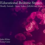Educational Bedtime Stories: Deadly Animals - Lions, Snakes, Jellyfish and More