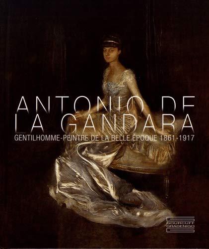 Antonio de La Gandara : Gentilhomme-peintre de la Belle Epoque (1861-1917)