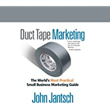 Duct Tape Marketing (Revised and Updated): The World's Most Practical Small Business Marketing Guide (Your Coach in a Box) by John Jantsch (2013-07-30)