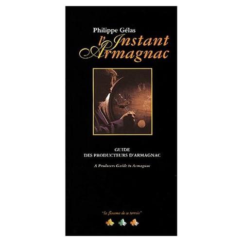 L'instant Armagnac. Guide des producteurs d'Armagnac : A Producers Guide to Armagnac