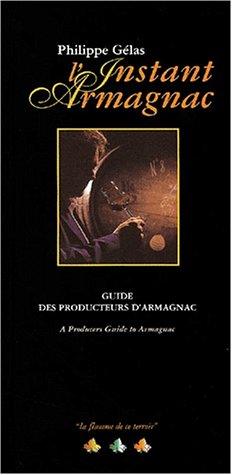L'instant Armagnac. Guide des producteurs d'Armagnac : A Producers Guide to Armagnac par Philippe Gelas