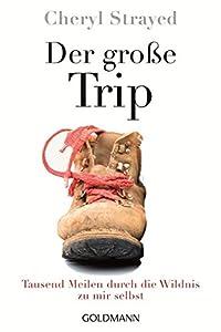 Der große Trip: Tausend Meilen durch die Wildnis zu mir selbst.