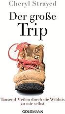 Der große Trip: Tausend Meilen durch die Wildnis zu mir selbst