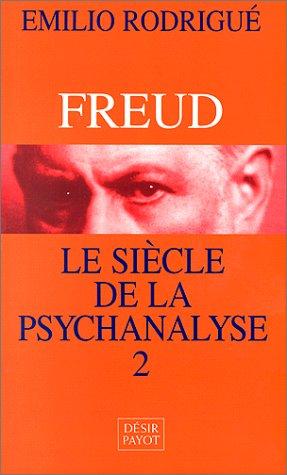 Freud : Le Siècle de la psychanalyse, tome 2 par Rodrigue Emilio