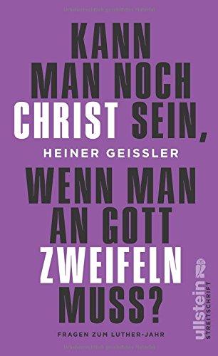 Kann man noch Christ sein, wenn man an Gott zweifeln muss? das Buch von Heiner Geißler - Preise vergleichen & online bestellen