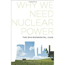 [(Why We Need Nuclear Power: The Environmental Case)] [ By (author) Michael H. Fox ] [May, 2014]