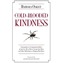 Cold-Blooded Kindness: Neuroquirks of a Codependent Killer, or Just Give Me a Shot at Loving You, Dear, and Other Reflections on Helping That Hurts by Barbara Oakley (2011) Hardcover