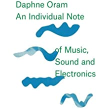 Daphne Oram - An Individual Note of Music, Sound and Electronics (Daphne Oram Was Cofounder and)