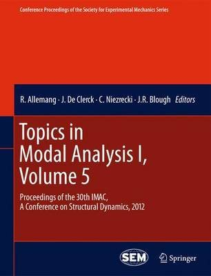 [(Topics in Modal Analysis I, Volume 5 : Proceedings of the 30th IMAC, A Conference on Structural Dynamics, 2012)] [Edited by R. Allemang ] published on (June, 2014)