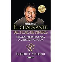 El cuadrante del flujo del dinero: Guía del Padre Rico hacia la libertad financiera