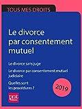 Le divorce par consentement mutuel 2019: Le divorce sans juge ; Le divorce par consentement mutuel judiciaire ; Quelles sont les procédures ?...